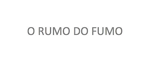 O RUMO DO FUMO